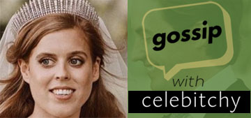 'Gossip with Celebitchy' podcast #60: Beatrice was cosplaying The Queen